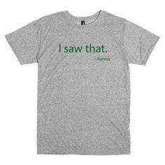 Funny T Shirt.  I Saw That.  Karma.  With this by PinkPigPrinting