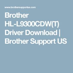 Brother HL-L9300CDW(T) Driver Download | Brother Support US