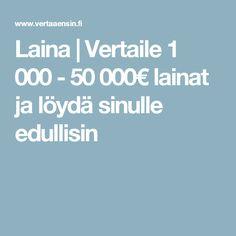 Laina   Vertaile 1 000 - 50 000€ lainat ja löydä sinulle edullisin