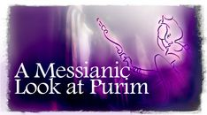 A Messianic Look at Purim