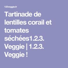 Tartinade de lentilles corail et tomates séchées1.2.3. Veggie | 1.2.3. Veggie !