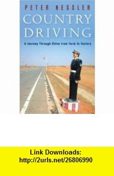 Country Driving 1st (first) edition Text Only Peter Hessler ,   ,  , ASIN: B004MC0ANY , tutorials , pdf , ebook , torrent , downloads , rapidshare , filesonic , hotfile , megaupload , fileserve