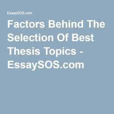 Factors Behind The Selection Of Best Thesis Topics - EssaySOS.com