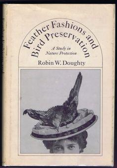 Feather Fashions Bird Preservation Book Taxidermy Wildlife Extinction Hats Illus