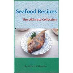 Delicious Seafood Recipes - The Ultimate Collection of 1600+ Best Healthy Easy Recipes Cookbook eBook (Kindle Edition)