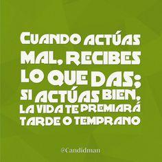 """""""Cuando actúas mal, recibes lo que das; si actúas bien, la #Vida te premiará tarde o temprano"""". @candidman #Frases #Motivacionales"""