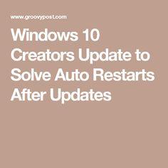 Windows 10 Creators Update to Solve Auto Restarts After Updates