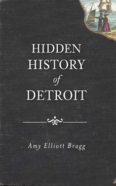 In Hidden History of Detroit, discover the Motor City