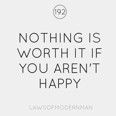 """Nothing is worth it if you aren't happy""  via: F Forgotten Nobility"