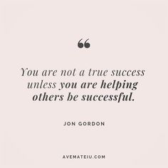 You are not a true success unless you are helping others be successful. Happy Quotes Inspirational, Positive Quotes, Motivational Quotes, Funny Quotes, Girly Quotes, Quotes Quotes, Qoutes, Life Quotes Love, Work Quotes