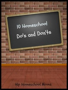 10 Homeschool Do's and Don'ts  For my Homeschool moms, this is a great encourager.