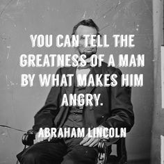 cloakanddapper:  You can tell the greatness of a man by what makes him angry. -Abraham Lincoln #gentlemanifesto