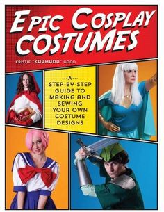 Epic Cosplay Costumes A StepbyStep Guide to Making and Sewing Your Own Costume Designs -- See this great product.
