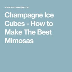 Champagne Ice Cubes - How to Make The Best Mimosas