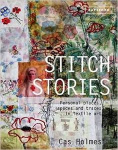 "Read ""Stitch Stories Personal places, spaces and traces in textile art"" by Cas Holmes available from Rakuten Kobo. The events of your life, from local walks to exotic trips, can provide endless inspiration for textile art. Art Fibres Textiles, Textile Fiber Art, Textile Artists, Cas Holmes, Book Press, Techniques Couture, Fabric Journals, Book Crafts, Craft Books"