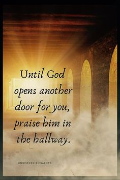 Quotes Discover 10 Inspirational Christian Quotes & Bible Verses Bible Verses:Until God opens another door for you praise him in the hallway. Prayer Quotes, Bible Verses Quotes, Bible Scriptures, Godly Quotes, Scripture Verses, Quotes Quotes, Irish Quotes, Healing Scriptures, Healing Quotes