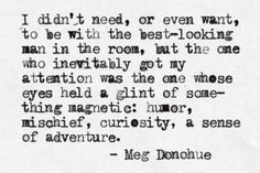 yep .. magnetic eyes, humor, mischief, curiousity, adventure ;)