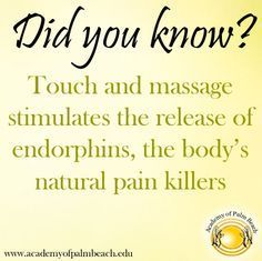Touch and Massage stimulates the release of endorphins, the body's natural pain killers!