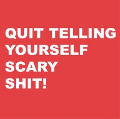 Scary thoughts are what keep you from doing things you want to do....need this as my phone background