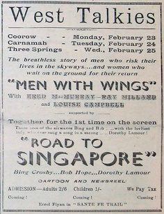 "23-25 February 1942: ""The breathless story of men who risk their lives in the skyways... and women who wait on the ground for their return."" West Talkies visit Coorow, Carnamah and Three Springs to show the movies ""Men with Wings"" and ""Road to Singapore"" - with the latter starring Bing Crosby."