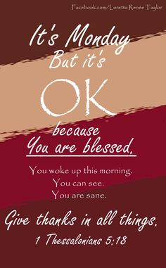 Monday Blessings --In every thing give thanks: for this is the will of God in Christ Jesus concerning you (1 Thessalonians 5:18)