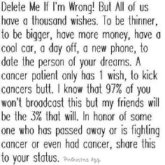 I have 2 gpas with cancer. Please pray or do whatever you do and hope for everyone fighting cancer or for the people who have lost their battles.