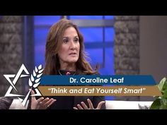 Dr. Caroline Leaf: Think and Eat Yourself Smart (Part 1) (May 9, 2016) - YouTube
