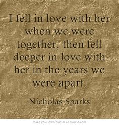 I fell in love with her when we were together, then fell deeper in love with her in the years we were apart.