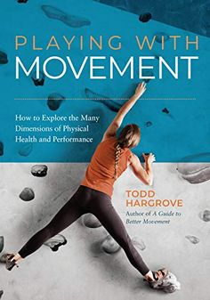 Playing With Movement: How to Explore the Many Dimensions of Physical Health and Performance - Kindle edition by Hargrove, Todd. Health, Fitness  Dieting Kindle eBooks @ Amazon.com.