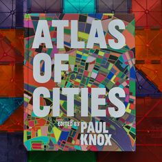 Atlas of Cities – Dissecting the anatomy of cities from around the worldAtlas of Citiesby Paul Knox (editor)Princeton University Press2014, 256 pages, 10 x 12 x 1 inches$35 Buy a copy on Amazon This atlas does not graph the usual geographic shapes of cities, but tries to diagram the many other dimensions within cities around the world. Taking example from many specific cities (such as Istanbul, or Cairo) it tries to dissect, almost like an x-ray, the many organs, tissues, cells, and ...