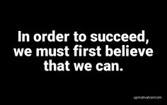 In order to succeed, we must