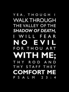 """Psalm 23:4 .... It says """"shadow of death""""!! Shadows can't hurt YOU when you are walking in the authority of God!!!"""