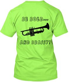 Be Bold...and Brassywith this colorful t-shirt! Great for middle school/high school/college/marching bands!