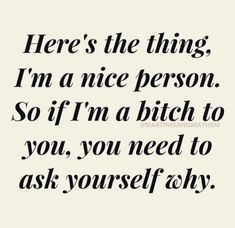 Strength Quotes : Yes true! I am a really nice person that let's ppl get away with too much..