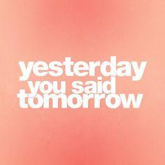 Yesterday, you said tomorrow.