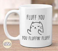 Fluff You You Fluffin Fluff Funny Cat Mug quirky mug crazy cat lady gift rude mug inappropriate mug mug for her gift for friend Funny Coffee Mugs, Coffee Humor, Funny Mugs, Funny Gifts, Cat Coffee Mug, Coffee Mug Sharpie, Coffee Lovers, Coffee Art, Coffee Time