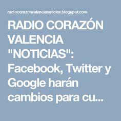 """RADIO CORAZÓN VALENCIA  """"NOTICIAS"""": Facebook, Twitter y Google  harán cambios para cum..."""