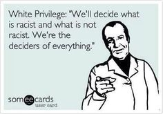 White Privilege means... being the Decider