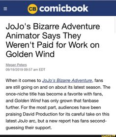 JoJo's Bizarre Adventure Animator Says They Weren't Paid for Work on Golden Wind am EDT When it comes to JoJo's Bizarre Adventure, fans are still going on and on about its latest season. The once-niche title has become a favorite with fans Jojo's Bizarre Adventure, Adventure Time, Jojo Bizarre, Popular Memes, How To Become, Give It To Me, Fans, Things To Come, Comic Books
