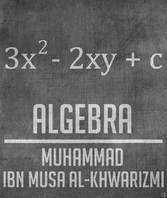 Algebra: Al Khwarizmi (Algorithm). Muslim Scientists who Changed the World