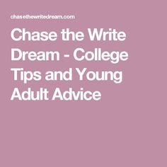 Chase the Write Dream - College Tips and Young Adult Advice