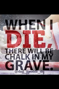 When I die there will be chalk in my grave Funny Gymnastics Quotes, Inspirational Gymnastics Quotes, Gymnastics Facts, All About Gymnastics, Gymnastics Problems, Gymnastics World, Gymnastics Posters, Amazing Gymnastics, Gymnastics Videos