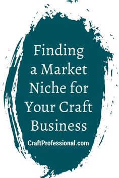 Finding a market niche that you know and understand, and that has committed customers ready to buy your products can go a long way toward making you stand out from the crowd at craft shows and online. Here's how to discover the right niche for your craft business.