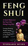 Free Kindle Book -   Feng Shui: A Total Makeover for Your Life Using Feng Shui - Creating Harmony, Wealth, Health, and Prosperity in Your Home and Office