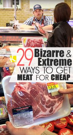29 Bizarre & Extreme Ways to Get Meat for Cheap