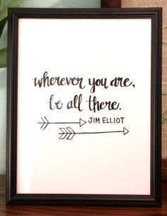 Wherever you are, be all there - Jim Elliot | Hand-Lettered/Calligraphy Print | $6.00
