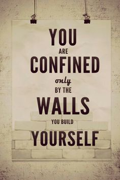 I'm always demoing and rebuilding my walls everyday.