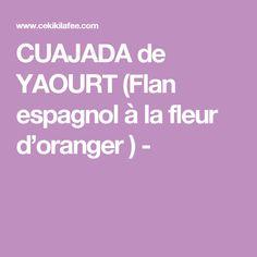 CUAJADA de YAOURT (Flan espagnol à la fleur d'oranger ) -