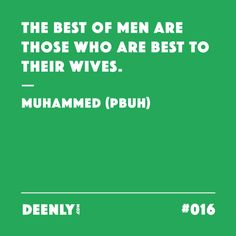 #016 - The best of men are those who are best to their wives. – Muhammed (PBUH)