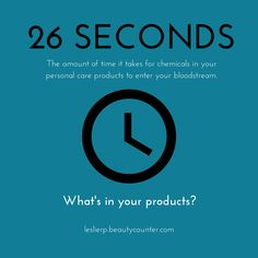 It only takes 26 seconds for chemicals in your beauty products to enter your bloodstream. Learn more at https://leslierp.beautycounter.com/Home